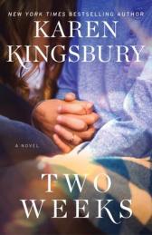 Two weeks : a novel by Kingsbury, Karen