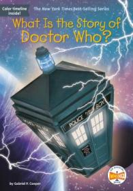 What is the story of Doctor Who?  by Cooper, Gabriel P.