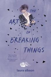 The art of breaking things by Sibson, Laura