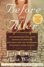 Before and after : the incredible real-life stories of orphans who survived the Tennessee Children's Home Society by Christie, Judy Pace
