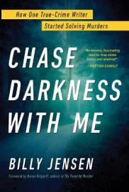 Chase darkness with me : how one true-crime writer started solving murders by Jensen, Billy