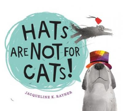 Hats are not for cats! by Rayner, Jacqueline K.