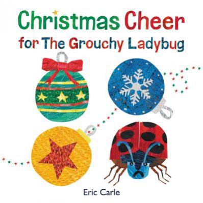 Christmas cheer for the Grouchy Ladybug  by Carle, Eric