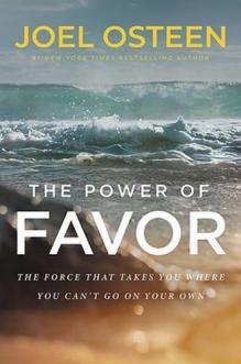 The power of favor : the force that will take you where you can't go on your own by Osteen, Joel