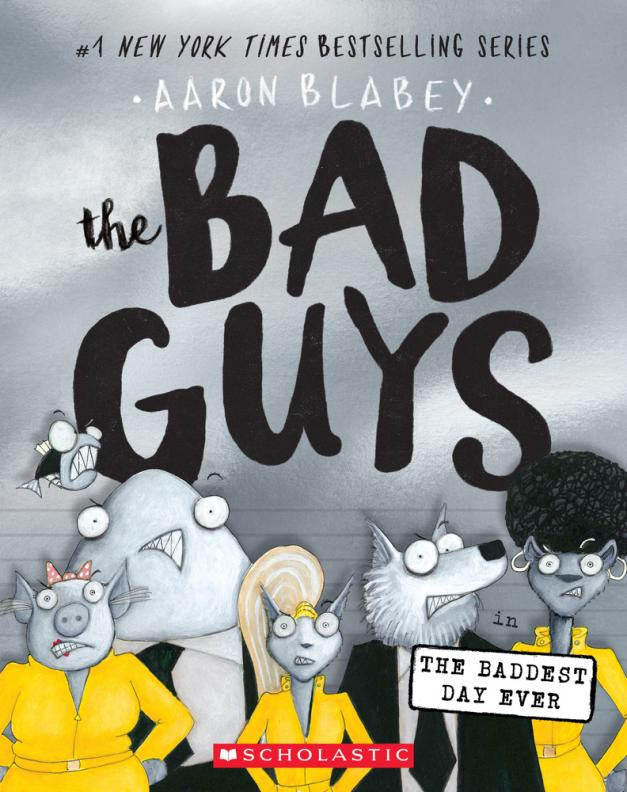 The Bad Guys in the baddest day ever by Blabey, Aaron