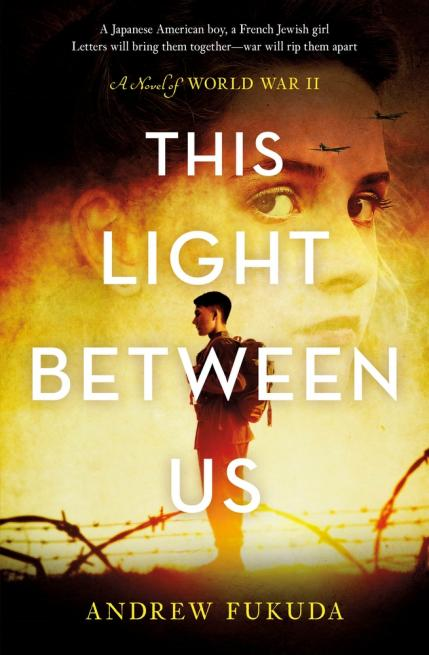 This light between us : a novel of World War II by Fukuda, Andrew Xia