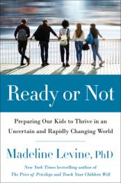 Ready or not : preparing our kids to thrive in an uncertain and rapidly changing world by Levine, Madeline