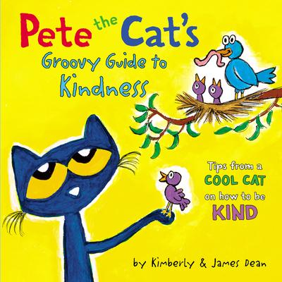 Pete the cat's groovy guide to kindness : tips from a cool cat on how to be kind by Dean, Kim
