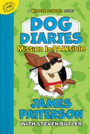 Dog diaries : Mission impawsible : a middle school story by Patterson, James