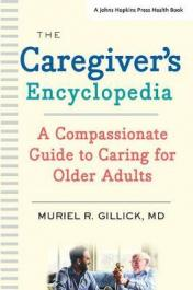 The caregiving encyclopedia : a compassionate guide to caring for older adults by Gillick, Muriel R.