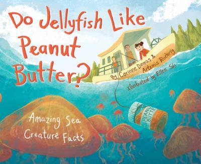 Do jellyfish like peanut butter? : amazing sea creature facts by Demas, Corinne