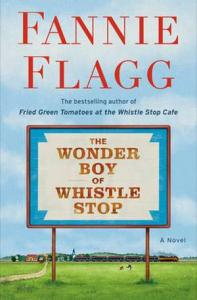 The wonder boy of Whistle Stop : a novel by Flagg, Fannie