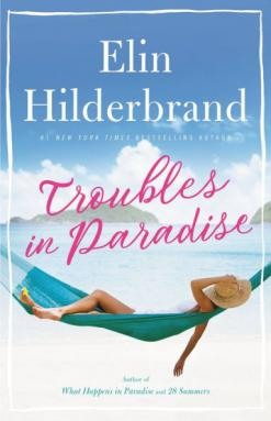Troubles in paradise : a novel by Hilderbrand, Elin