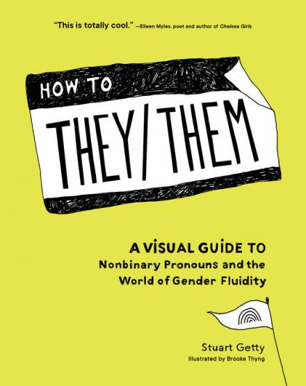 How to they/them : a visual guide to nonbinary pronouns and the world of gender fluidity by Getty, Stuart