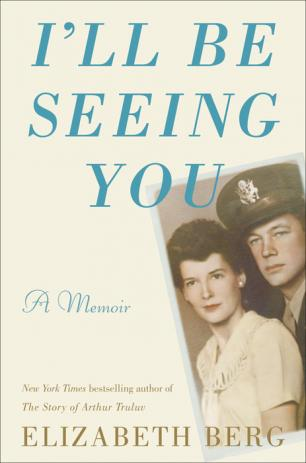 I'll be seeing you : a memoir by Berg, Elizabeth