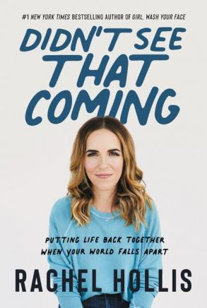 Didn't see that coming : putting your life back together when your world falls apart by Hollis, Rachel