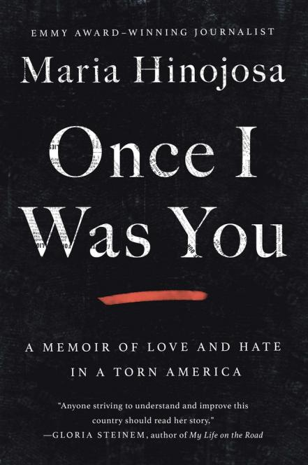 Once I was you : a memoir of love and hate in a torn America by Hinojosa, Maria