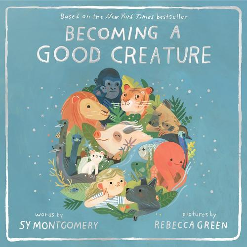 Becoming a Good Creature by Montgomery, Sy/ Green, Rebecca (ILT)