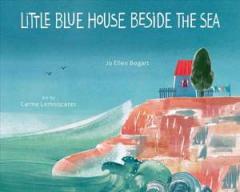 Little blue house beside the sea  by Bogart, Jo Ellen