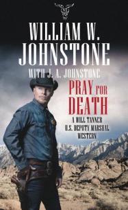 Pray for death : a Will Tanner U.S. Deputy Marshal Western by Johnstone, William W.