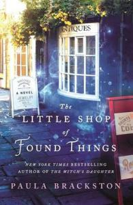 The LITTLE SHOP of FOUND THINGS : a novel by Brackston, Paula