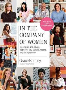 In the company of women : inspiration and advice from over 100 makers, artists, and entrepreneurs by Bonney, Grace