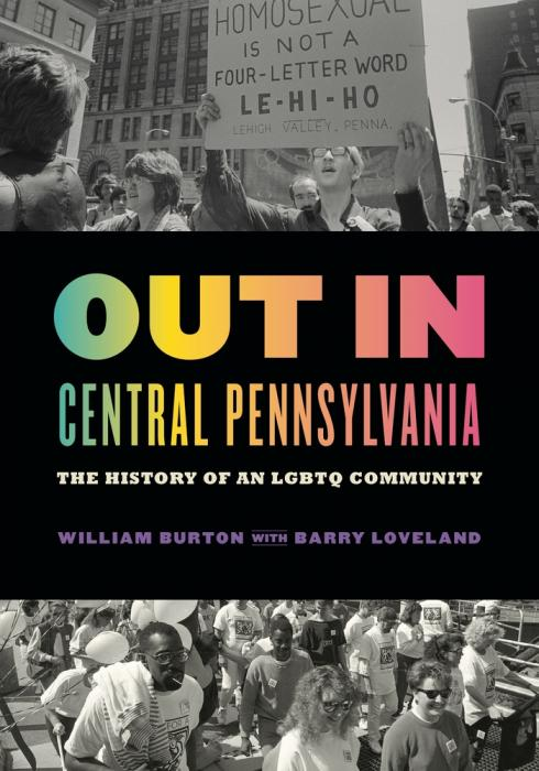 Out in central Pennsylvania : the history of an LGBTQ community by Burton, William