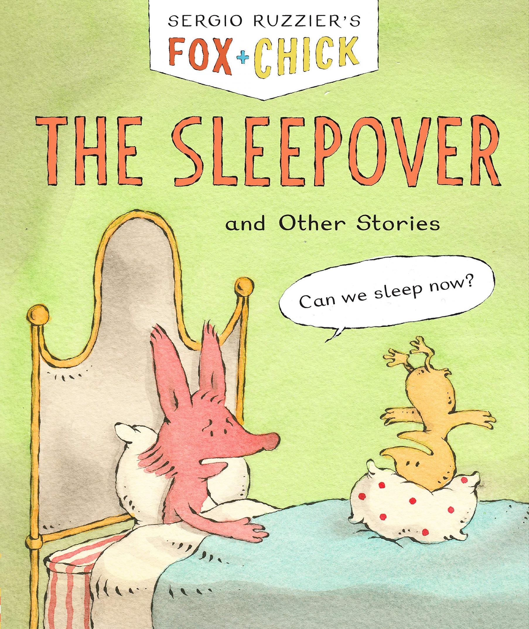 Fox & Chick the Sleepover : And Other Stories by Ruzzier, Sergio
