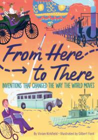From here to there : inventions that changed the way the world moves by Kirkfield, Vivian