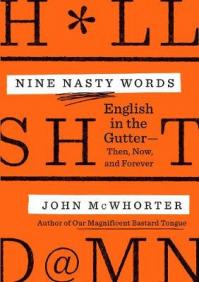 Nine nasty words : English in the gutter : then, now, and forever by McWhorter, John H.