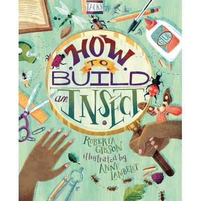 How to build an insect by Gibson, Roberta Lynn