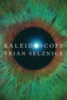 Kaleidoscope  by Selznick, Brian