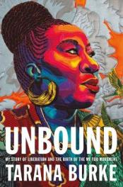 Unbound : my story of liberation and the birth of the Me Too movement by Burke, Tarana