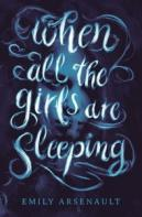 When all the girls are sleeping  by Arsenault, Emily