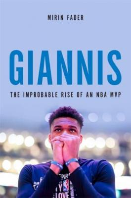 Giannis : the improbable rise of an NBA MVP by Fader, Mirin