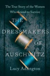 The dressmakers of Auschwitz : the true story of the women who sewed to survive by Adlington, Lucy