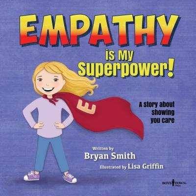 Empathy is my superpower! : a story about showing you care by Smith, Bryan (Bryan Kyle)