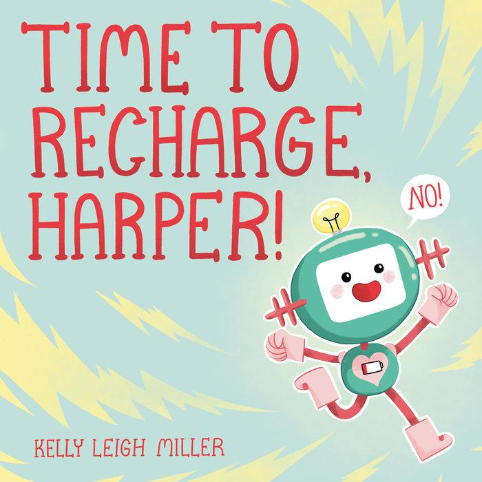 Time to recharge, Harper! by Miller, Kelly Leigh