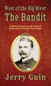 The bandit : a novel based on the life of Sam Bass by Guin, Jerry
