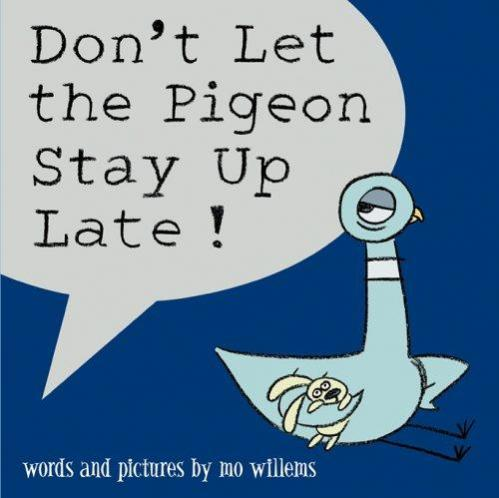 Don't let the pigeon stay up late!  by Willems, Mo.