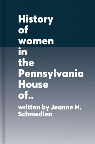 History of women in the Pennsylvania House of Representatives 1923-2005 : the suffrage movement, biographies, history of statewide women's organizations and the demographics of the 113 women who have been elected to serve in the state House of Representatives by Schmedlen, Jeanne Hearn.