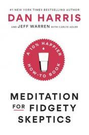 Meditation for fidgety skeptics : a 10% happier how-to book by Harris, Dan