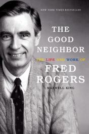 The good neighbor : the life and work of Fred Rogers by King, Maxwell (Maxwell Evarts Perkins)