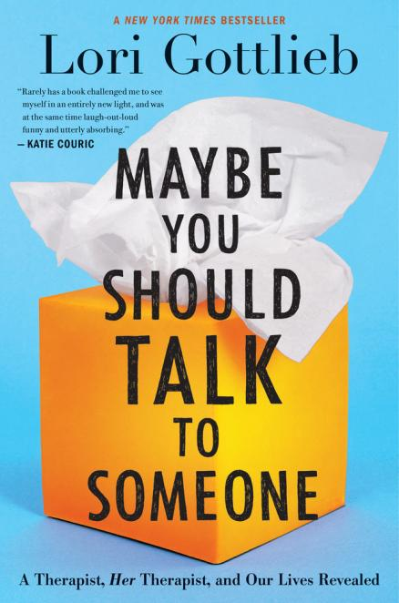 Maybe you should talk to someone : a therapist, her therapist, and our lives revealed by Gottlieb, Lori